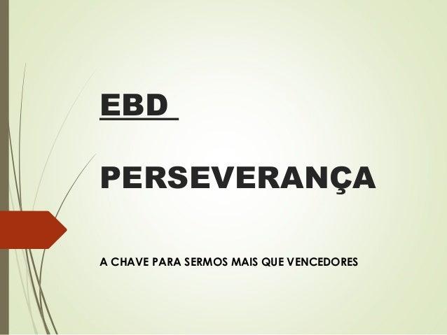 EBD PERSEVERANÇA A CHAVE PARA SERMOS MAIS QUE VENCEDORES