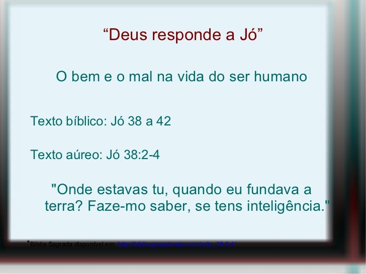 """ Deus responde a Jó"" O bem e o mal na vida do ser humano Texto bíblico: Jó 38 a 42 Texto aúreo: Jó 38:2-4 ""Onde esta..."