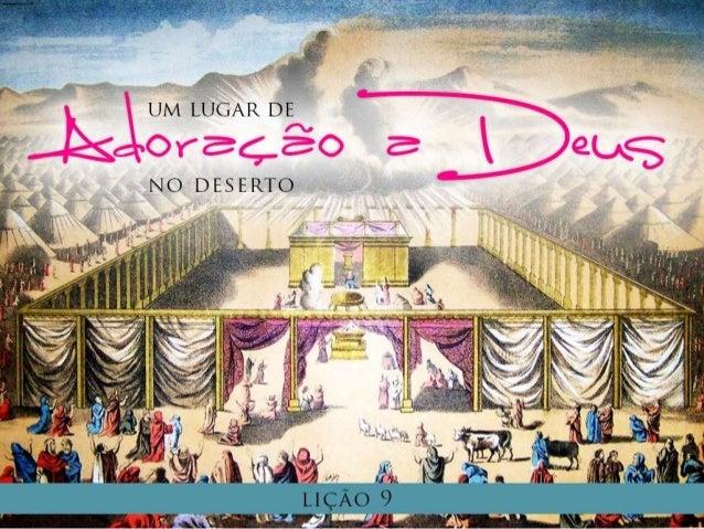 Lição 9 - Um lugar de adoração a Deus no deserto