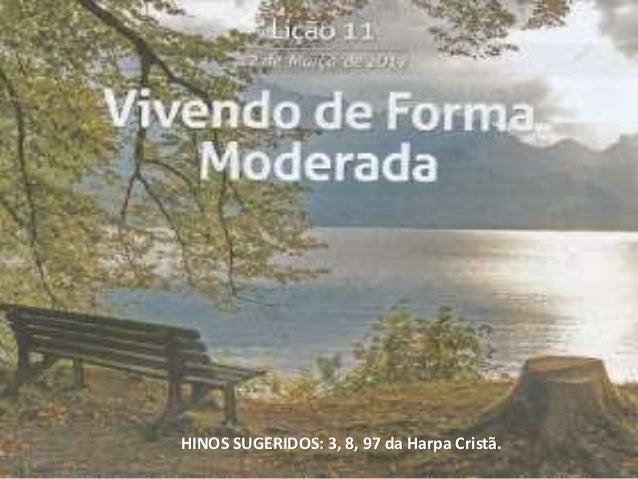 HINOS SUGERIDOS: 3, 8, 97 da Harpa Cristã.