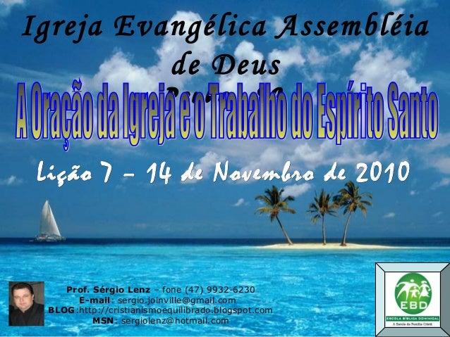 Prof. Sérgio Lenz – fone (47) 9932-6230 E-mail: sergio.joinville@gmail.com BLOG:http://cristianismoequilibrado.blogspot.co...
