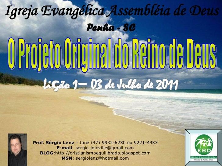 Igreja Evangélica Assembléia de Deus                          Penha - SC        Lição 1– 03 de Julho de 2011    Prof. Sérg...