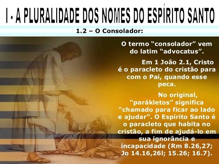 1.3 – O Espírito da Verdade: Quando Ele se manifesta como Espírito da Verdade,     revela-se como a expressão exata do que...