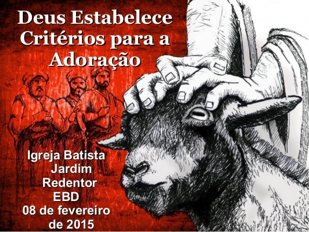 Deus EstabeleceDeus Estabelece Critérios para aCritérios para a AdoraçãoAdoração Igreja BatistaIgreja Batista JardimJardim...