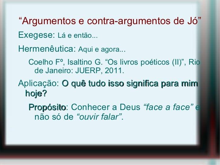 """"""" Argumentos e contra-argumentos de Jó"""" <ul><li>Exegese:  Lá e então..."""