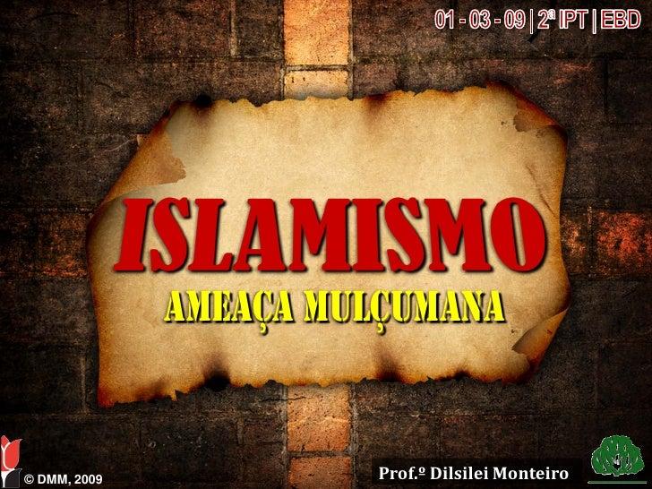 ameaça mulçumana                           Prof.º Dilsilei Monteiro © DMM, 2009