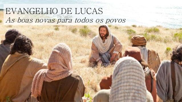 EVANGELHO DE LUCAS As boas novas para todos os povos