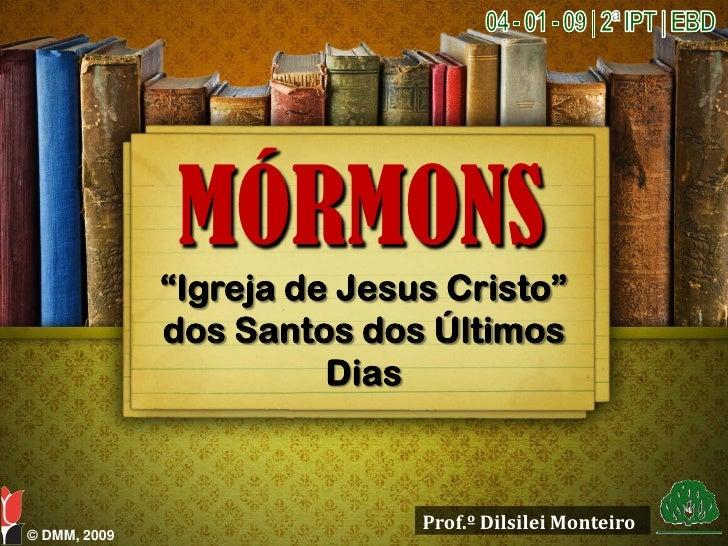"""MÓRMONS               """"Igreja de Jesus Cristo""""               dos Santos dos Últimos                         Dias          ..."""