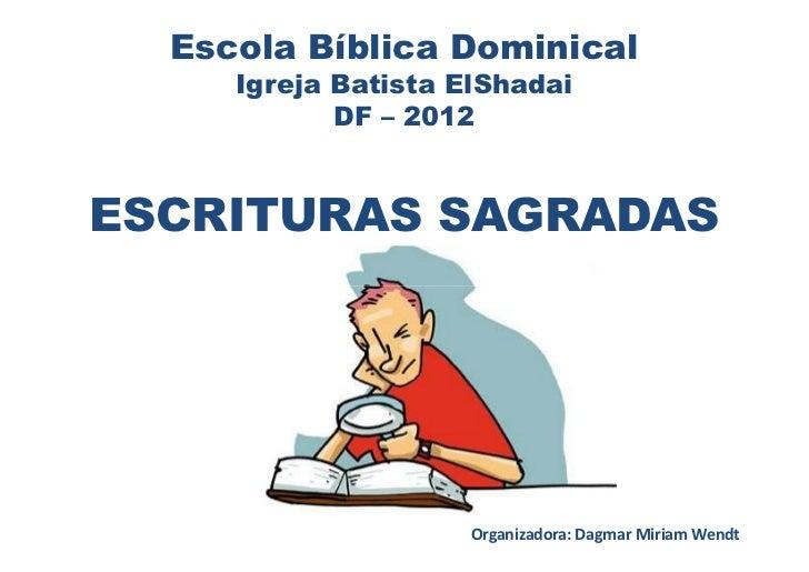 Escola Bíblica Dominical     Igreja Batista ElShadai            DF – 2012ESCRITURAS SAGRADAS                     Organizad...