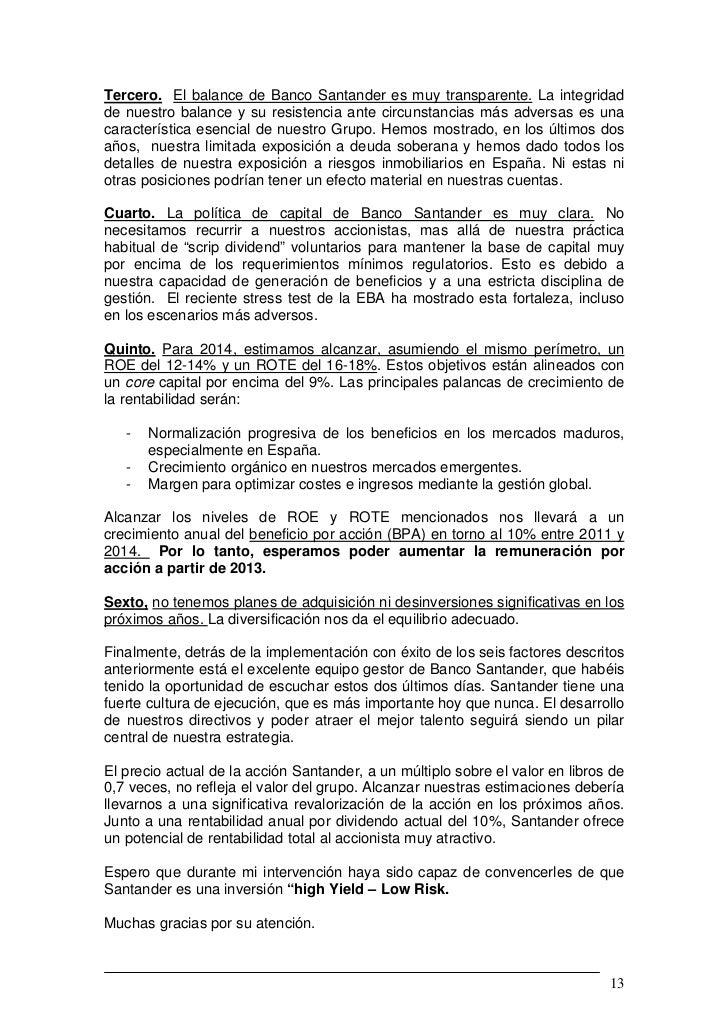 Tercero. El balance de Banco Santander es muy transparente. La integridadde nuestro balance y su resistencia ante circunst...