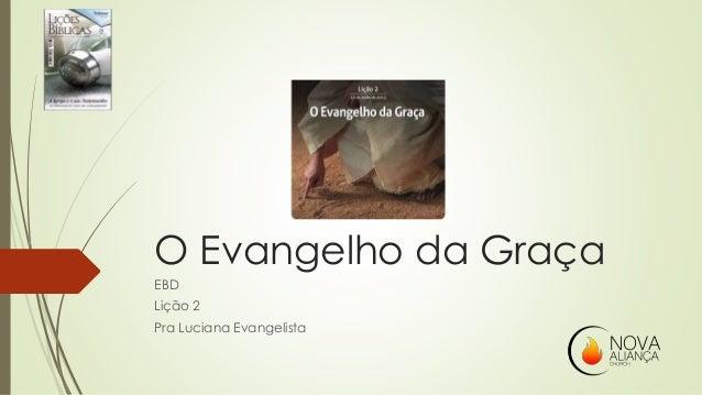 O Evangelho da Graça EBD Lição 2 Pra Luciana Evangelista