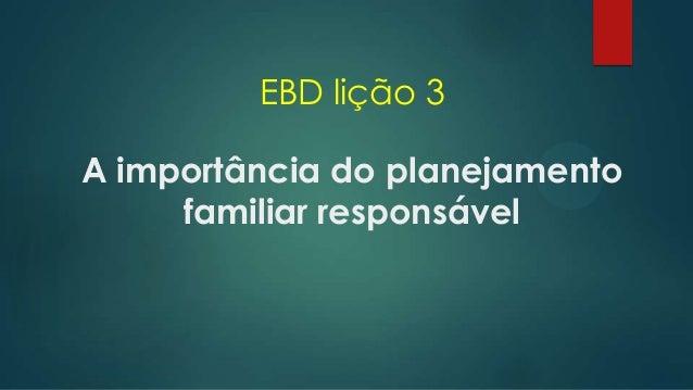 EBD lição 3 A importância do planejamento familiar responsável