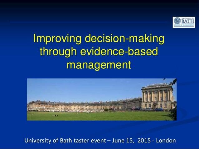 Improving decision-making through evidence-based management University of Bath taster event – June 15, 2015 - London