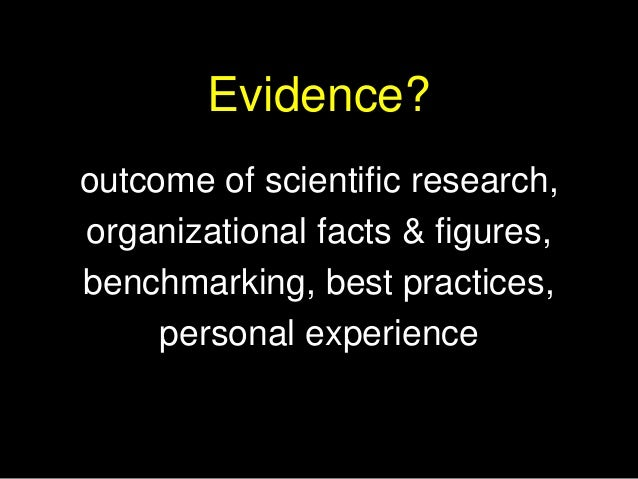But…many managers and leaders pay little or no attention to the quality of the evidence they base their decisions on