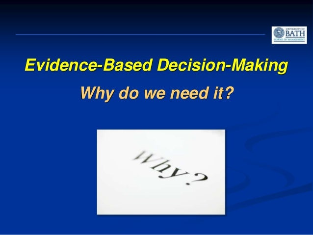 Evidence-based decision making Professional experience and judgment Organizational data, facts and figures Stakeholders' v...