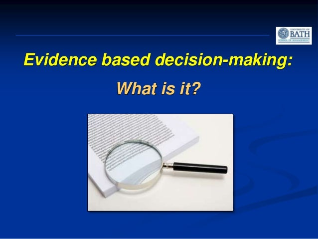 Evidence-based decision making Central Premise: Decisions should be based on a combination of critical thinking and the 'b...