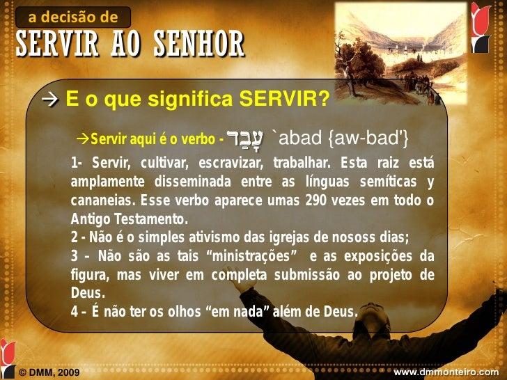 a decisão de SERVIR AO SENHOR     E o que significa SERVIR?                                      db;[' `abad {aw-bad'}   ...