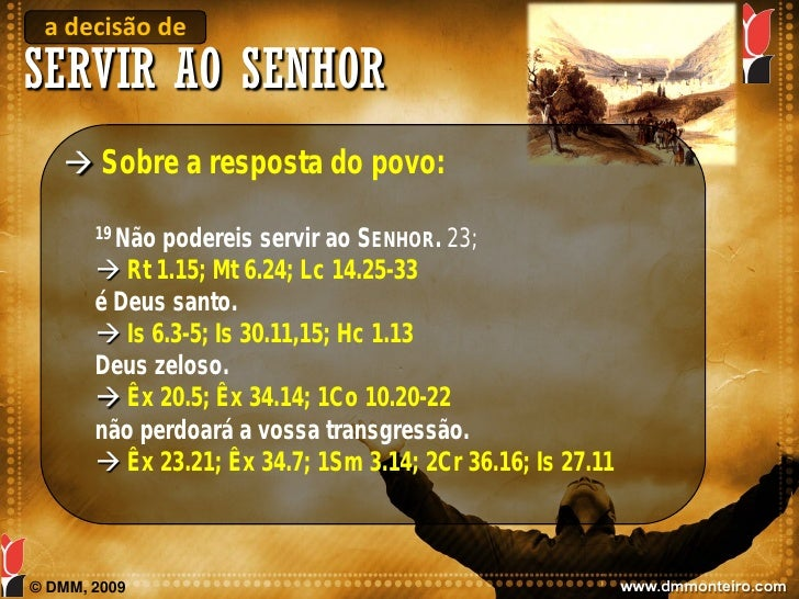 a decisão de SERVIR AO SENHOR     Sobre a resposta do povo:         19 Nãopodereis servir ao SENHOR. 23;         Rt 1.15...