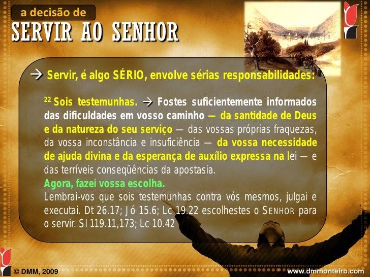 a decisão de SERVIR AO SENHOR     Servir, é algo SÉRIO, envolve sérias responsabilidades:          Sois testemunhas.  Fo...