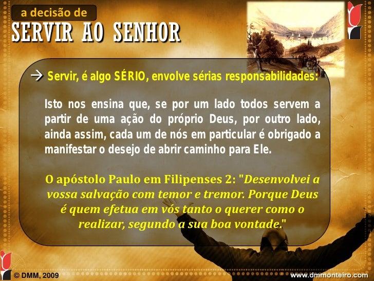 a decisão de SERVIR AO SENHOR     Servir, é algo SÉRIO, envolve sérias responsabilidades:        Isto nos ensina que, se ...