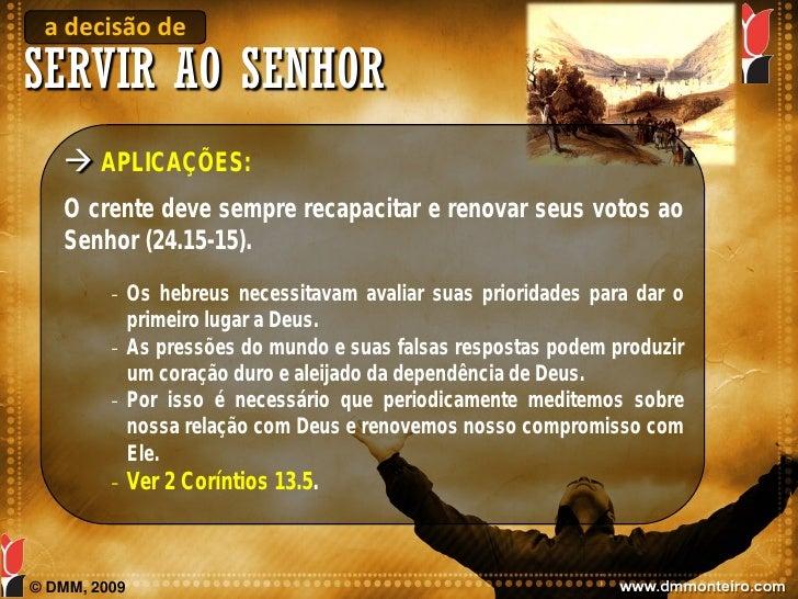 a decisão de SERVIR AO SENHOR     APLICAÇÕES:    O crente deve sempre recapacitar e renovar seus votos ao    Senhor (24.1...