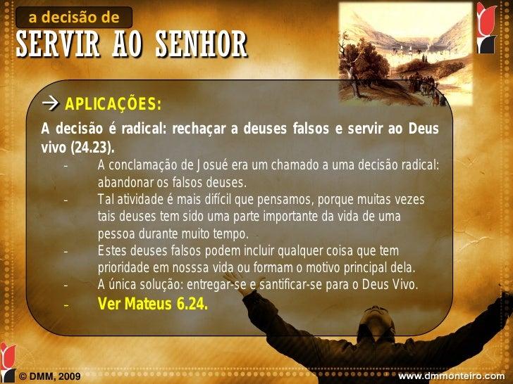 a decisão de SERVIR AO SENHOR     APLICAÇÕES:    A decisão é radical: rechaçar a deuses falsos e servir ao Deus    vivo (...