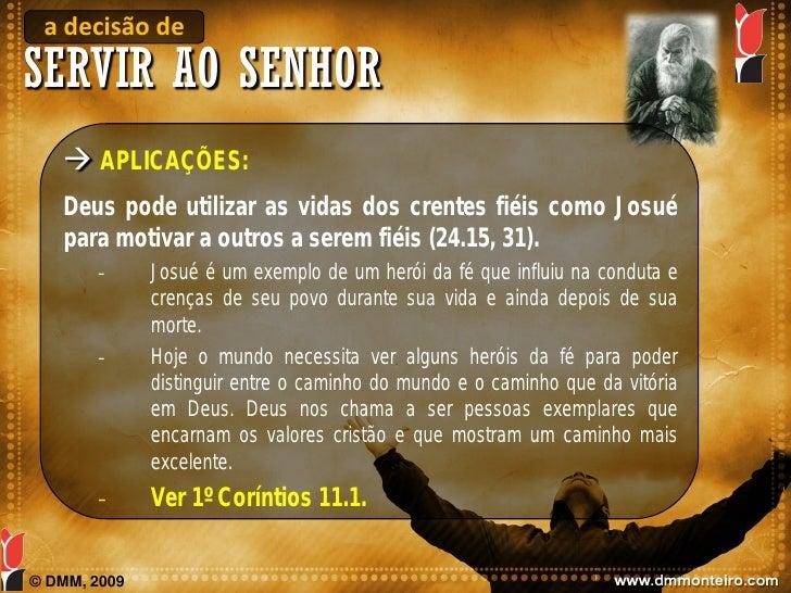 a decisão de SERVIR AO SENHOR     APLICAÇÕES:    Deus pode utilizar as vidas dos crentes fiéis como Josué    para motivar...