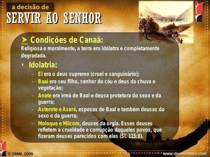 a decisão de SERVIR AO SENHOR       Condições de Canaã:      Religiosa e moralmente, a terra era idólatra e completamente...