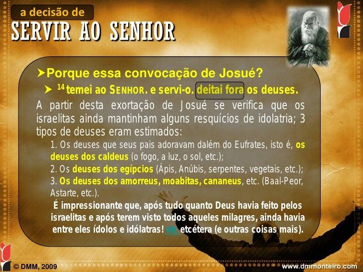 a decisão de SERVIR AO SENHOR      Porque essa convocação de Josué?         14 temei ao SENHOR. e servi-o. deitai fora o...
