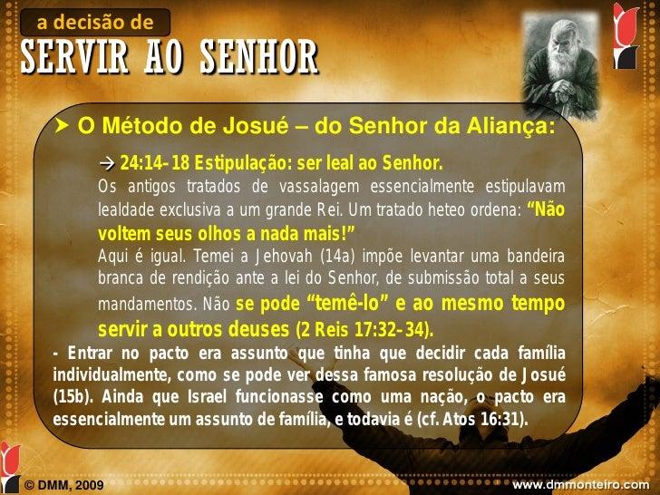 a decisão de SERVIR AO SENHOR     O Método de Josué – do Senhor da Aliança:            24:14–18 Estipulação: ser leal ao...