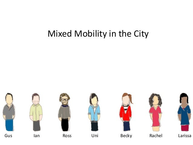 Mixed	  Mobility	  in	  the	  City	  Gus	  	     	     	  Ian	   	      	     	  Ross	     	     	  Uni	   	     	     	  ...
