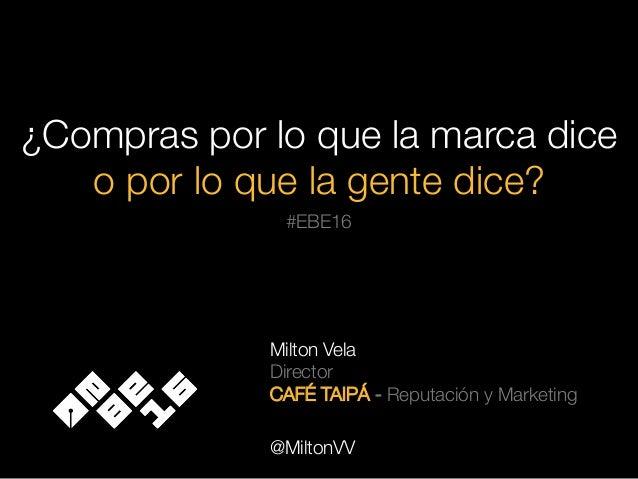 """¿Compras por lo que la marca dice  o por lo que la gente dice? Milton Vela  Director """" CAFÉ TAIPÁ - Reputación y Marketing..."""