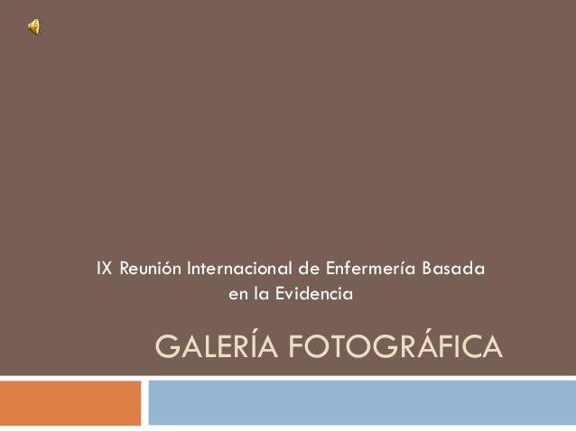 GALERÍA FOTOGRÁFICA IX Reunión Internacional de Enfermería Basada en la Evidencia