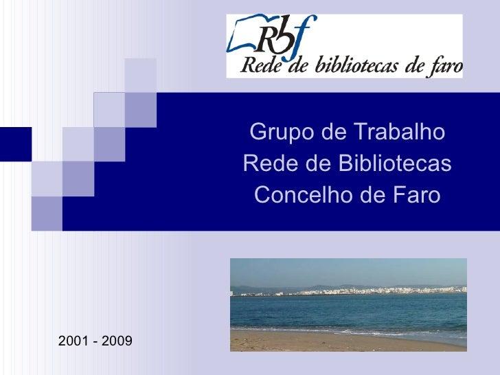 Grupo de Trabalho Rede de Bibliotecas Concelho de Faro 2001 - 2009