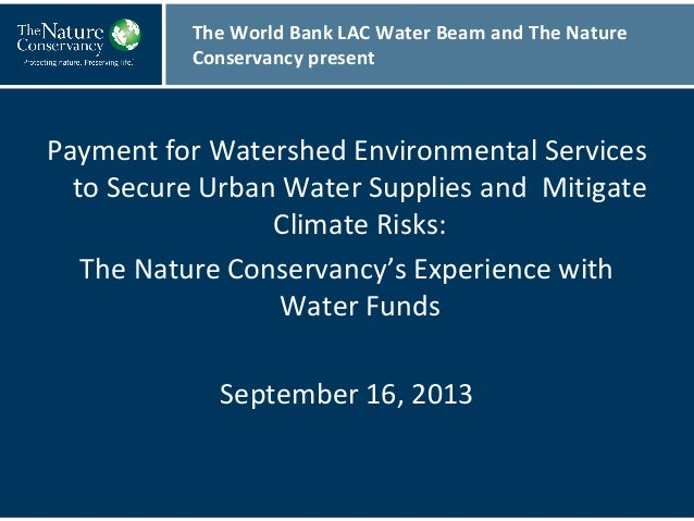 Payment for Watershed Environmental Services to Secure Urban Water Supplies and Mitigate Climate Risks: The Nature Conserv...