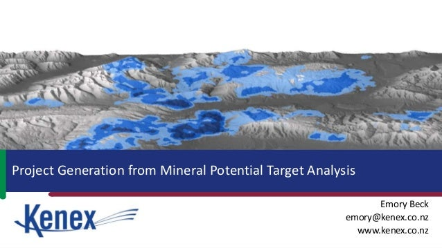 Project Generation from Mineral Potential Target Analysis Emory Beck emory@kenex.co.nz www.kenex.co.nz
