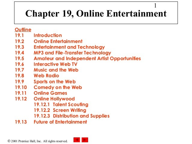 © 2001 Prentice Hall, Inc. All rights reserved. 1 Chapter 19, Online Entertainment Outline 19.1 Introduction 19.2 Online E...