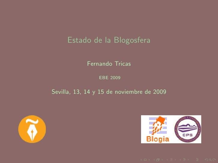 Estado de la Blogosfera              Fernando Tricas                  EBE 2009   Sevilla, 13, 14 y 15 de noviembre de 2009