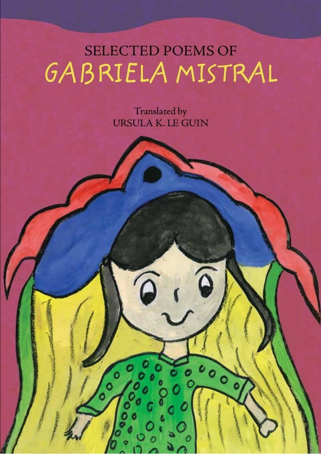 Selected Poems of  GABRIELA MISTRAL  Translated by  URSULA K. LE GUIN