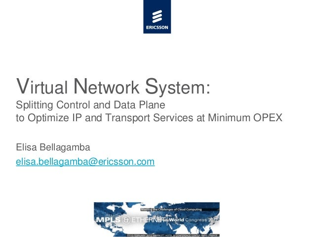 Virtual Network System:Splitting Control and Data Planeto Optimize IP and Transport Services at Minimum OPEXElisa Bellagam...