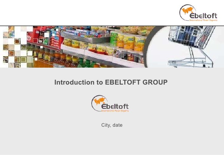 Introduction to EBELTOFT GROUP  City, date