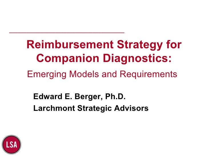 Reimbursement Strategy for Companion Diagnostics: Emerging Models and Requirements   Edward E. Berger, Ph.D. Larchmont Str...