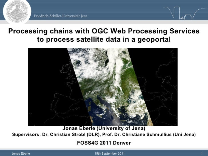 Processing chains with OGC Web Processing Services to process satellite data in a geoportal Jonas Eberle (University of Je...