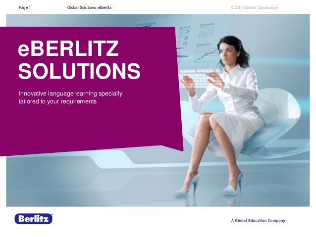 Page 1  Global Solutions: eBerlitz  eBERLITZ SOLUTIONS Innovative language learning specially tailored to your requirement...