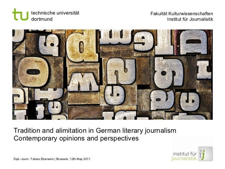 Tradition and alimitation in German literary journalism Contemporary opinions and perspectives Dipl.-Journ. Tobias Eberwei...