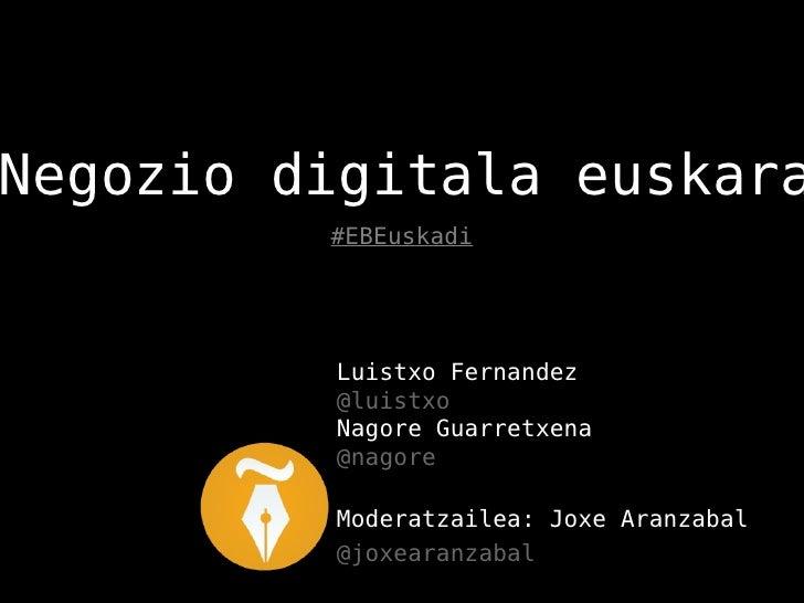 Negozio digitala euskara         #EBEuskadi         Luistxo Fernandez         @luistxo         Nagore Guarretxena         ...