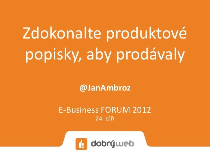 Zdokonalte produktovépopisky, aby prodávaly        @JanAmbroz    E-Business FORUM 2012            24. září