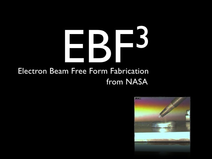 EBF 3 Electron Beam Free Form Fabrication from NASA