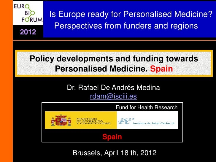 Is Europe ready for Personalised Medicine?         Perspectives from funders and regions2012  Policy developments and fund...