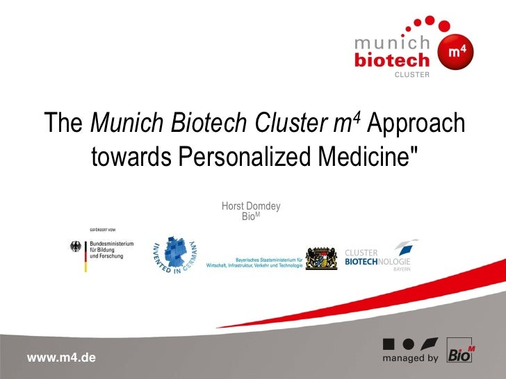 "The Munich Biotech Cluster m4 Approach      towards Personalized Medicine""                  Horst Domdey                  ..."